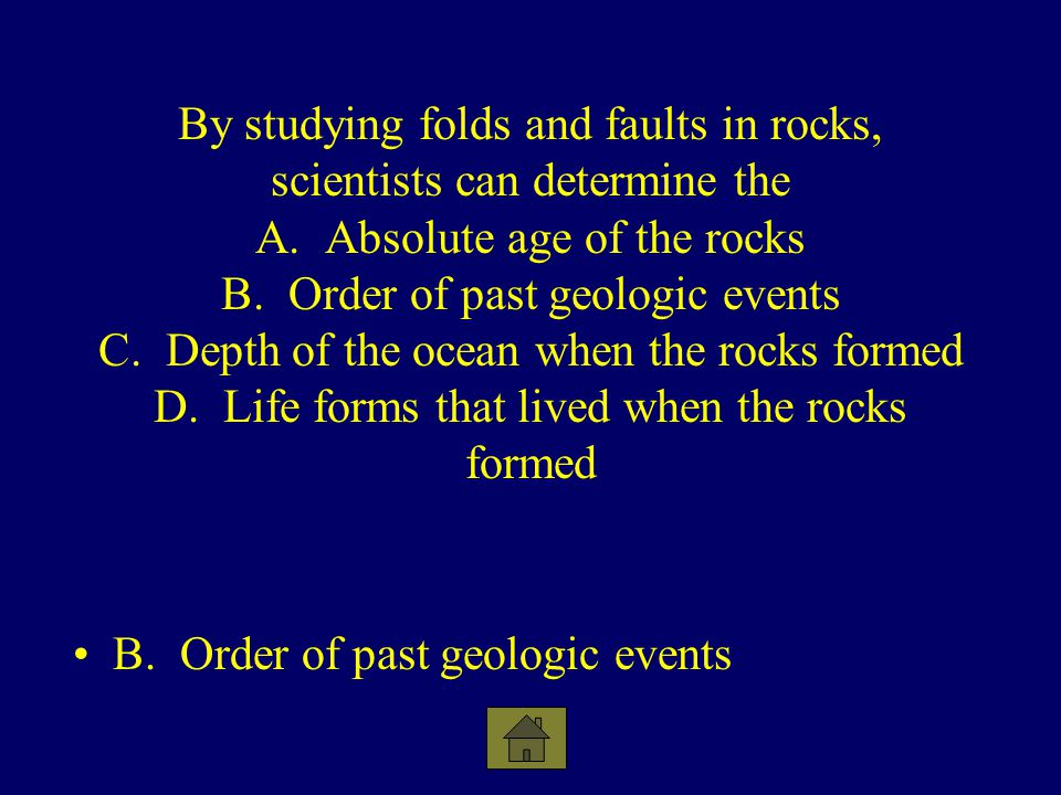 By studying folds and faults in rocks, scientists can determine the A