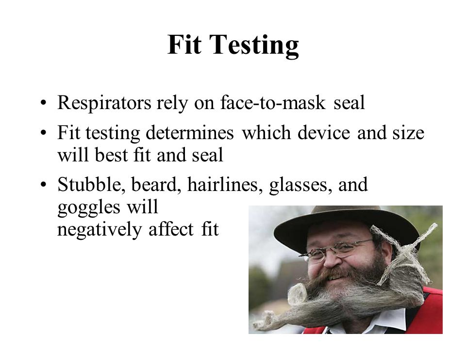 Fit Testing Respirators rely on face-to-mask seal