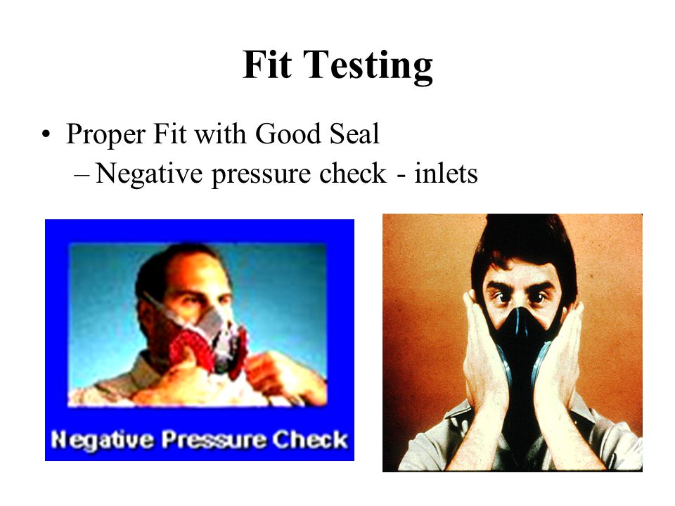 Fit Testing Proper Fit with Good Seal Negative pressure check - inlets