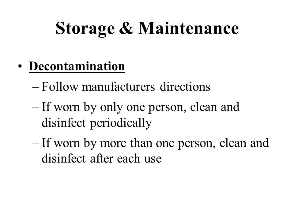 Storage & Maintenance Decontamination Follow manufacturers directions