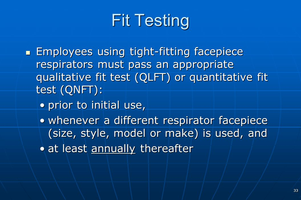 Fit Testing Employees using tight-fitting facepiece respirators must pass an appropriate qualitative fit test (QLFT) or quantitative fit test (QNFT):