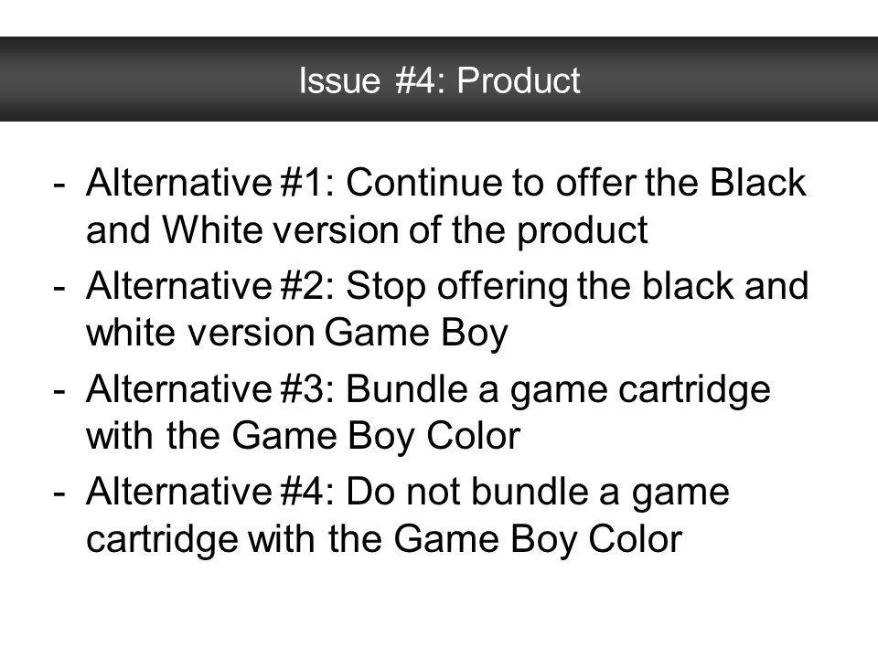 Alternative #2: Stop offering the black and white version Game Boy