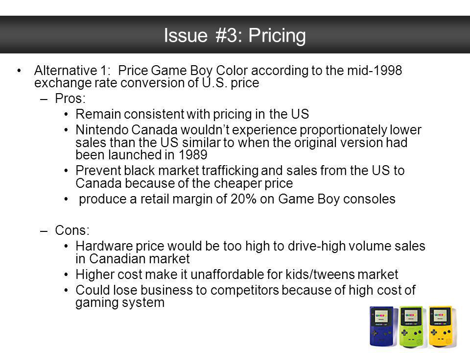 Issue #3: Pricing Alternative 1: Price Game Boy Color according to the mid-1998 exchange rate conversion of U.S. price.