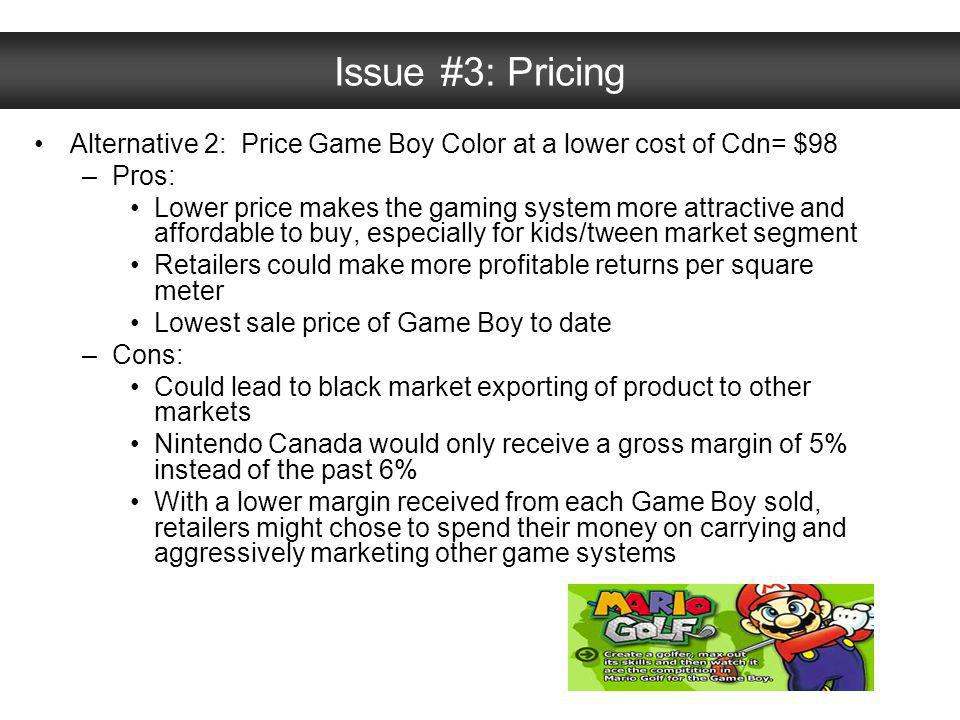 Issue #3: Pricing Alternative 2: Price Game Boy Color at a lower cost of Cdn= $98. Pros: