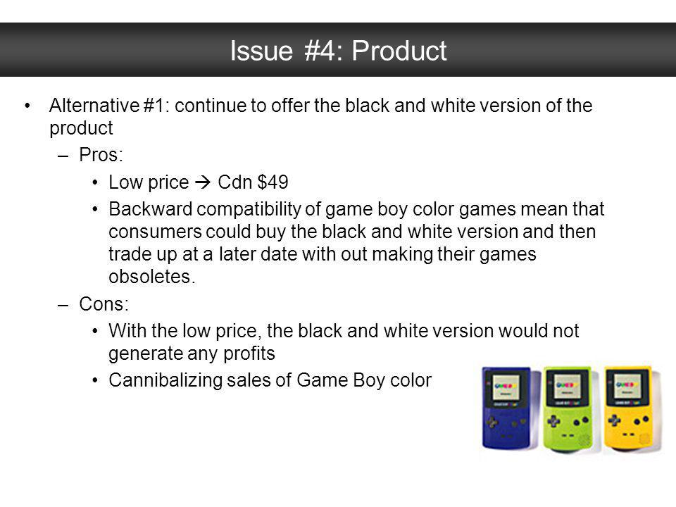 Issue #4: Product Alternative #1: continue to offer the black and white version of the product. Pros: