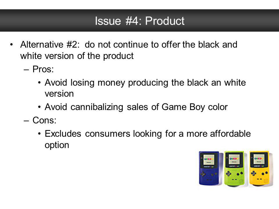 Issue #4: Product Alternative #2: do not continue to offer the black and white version of the product.