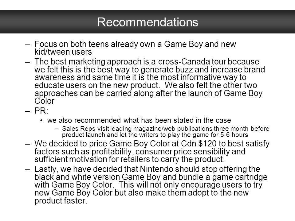 Recommendations Focus on both teens already own a Game Boy and new kid/tween users.