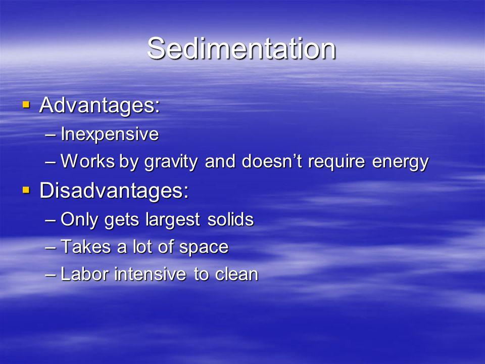 Sedimentation Advantages: Disadvantages: Inexpensive