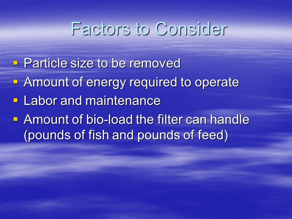 Factors to Consider Particle size to be removed