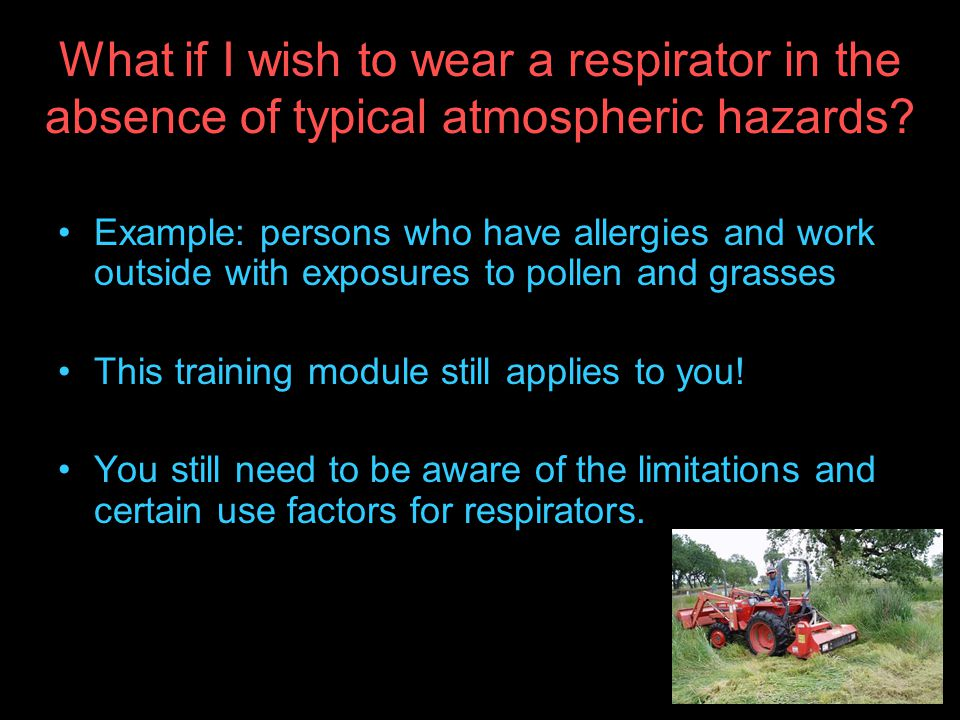 What if I wish to wear a respirator in the absence of typical atmospheric hazards
