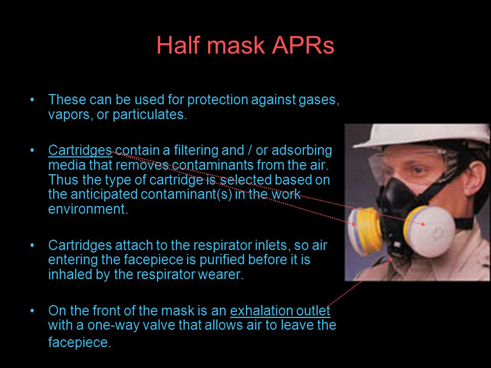 Half mask APRs These can be used for protection against gases, vapors, or particulates.