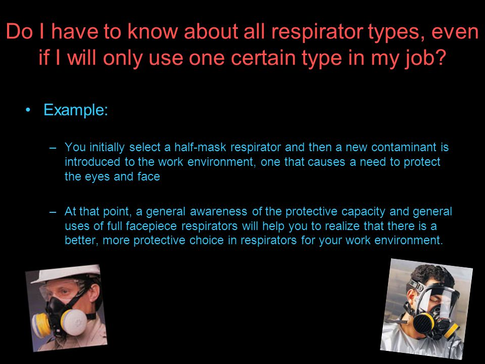 Do I have to know about all respirator types, even if I will only use one certain type in my job