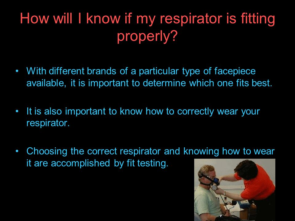 How will I know if my respirator is fitting properly