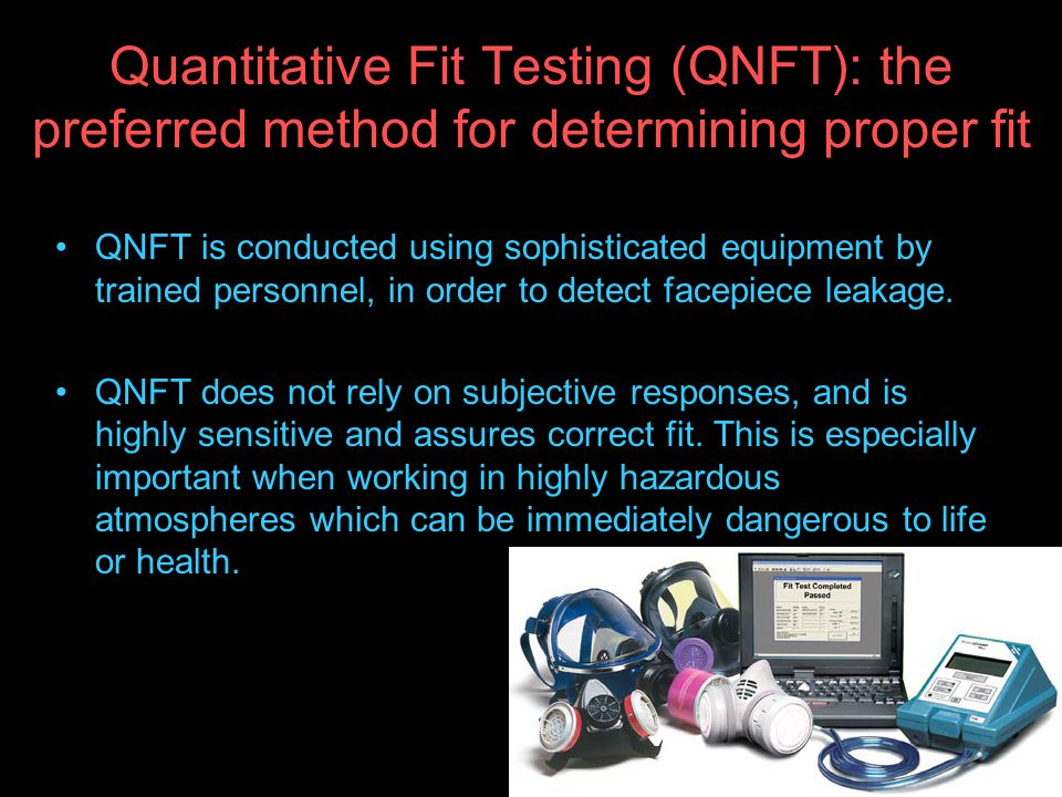 Quantitative Fit Testing (QNFT): the preferred method for determining proper fit