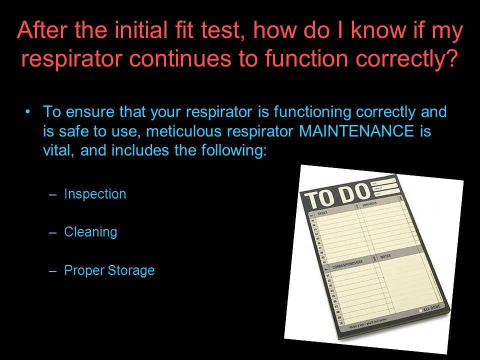 After the initial fit test, how do I know if my respirator continues to function correctly