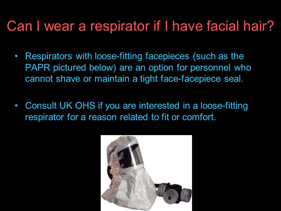 Can I wear a respirator if I have facial hair