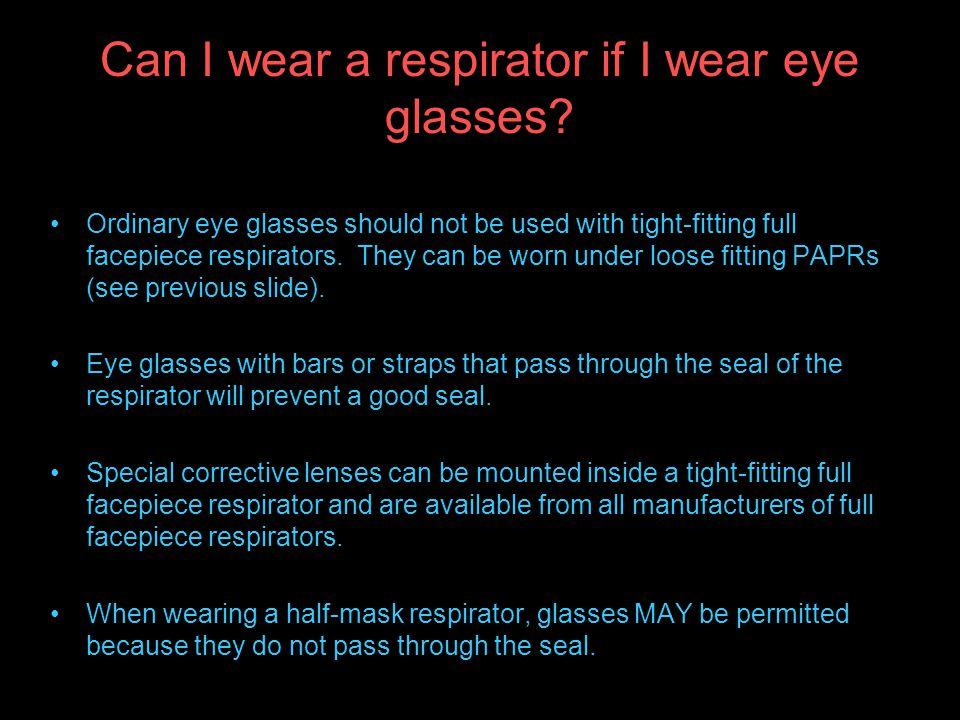 Can I wear a respirator if I wear eye glasses