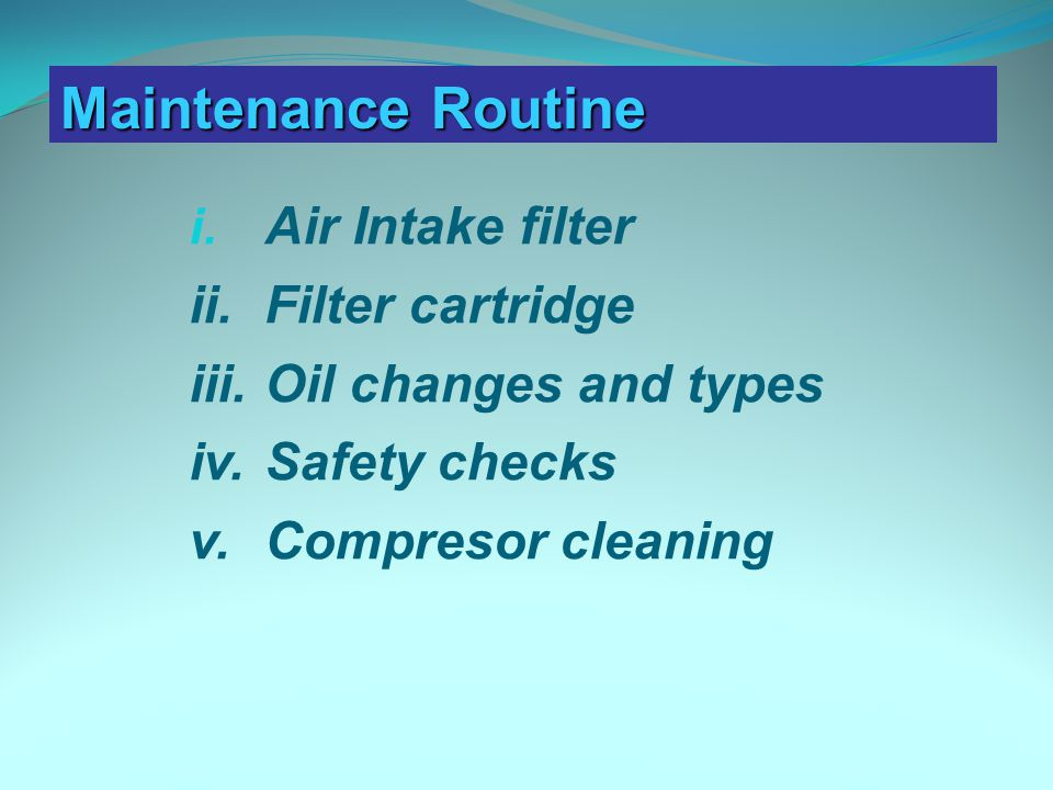 Maintenance Routine Air Intake filter ii. Filter cartridge