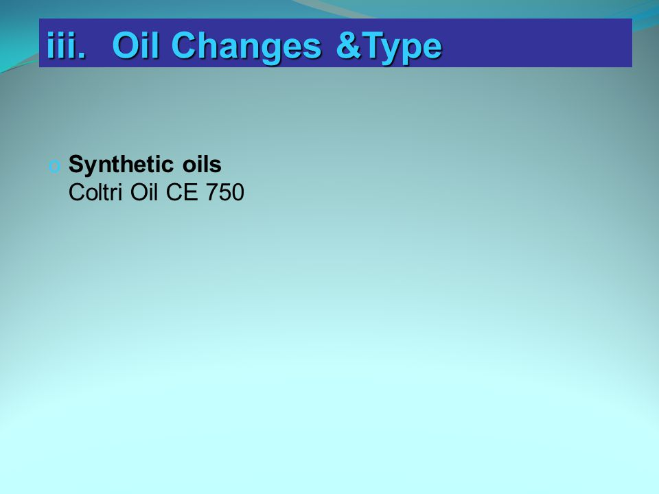 iii. Oil Changes &Type Synthetic oils Coltri Oil CE 750