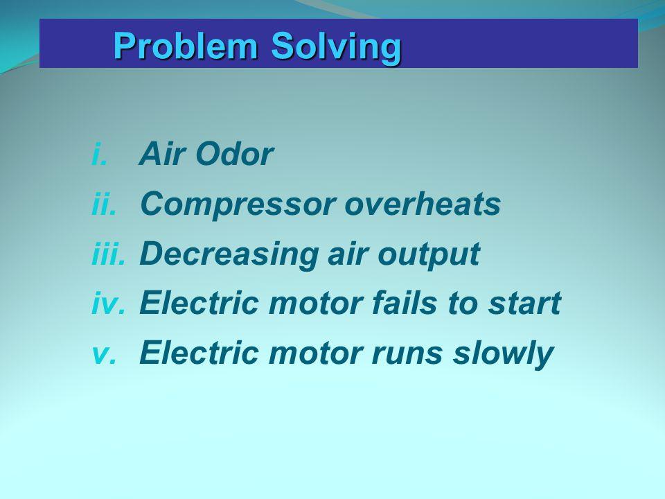 Problem Solving Air Odor Compressor overheats Decreasing air output