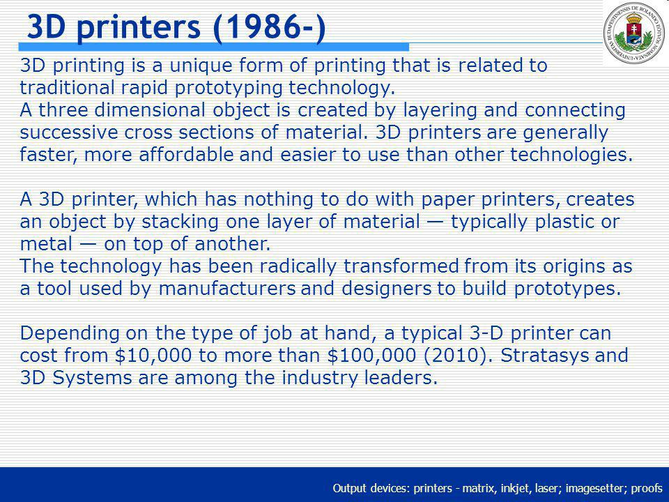3D printers (1986-) 3D printing is a unique form of printing that is related to traditional rapid prototyping technology.
