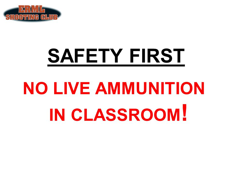 NO LIVE AMMUNITION IN CLASSROOM!