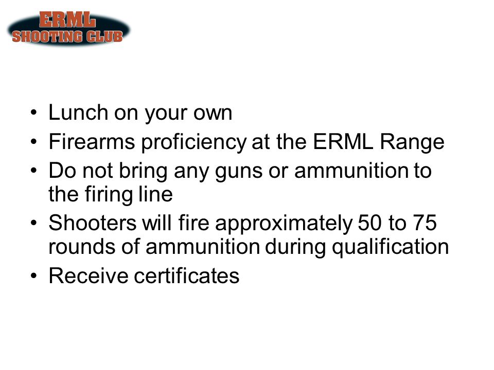 Lunch on your own Firearms proficiency at the ERML Range. Do not bring any guns or ammunition to the firing line.