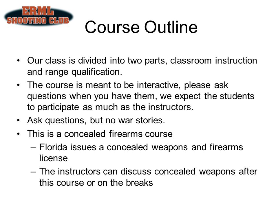 Course Outline Our class is divided into two parts, classroom instruction and range qualification.