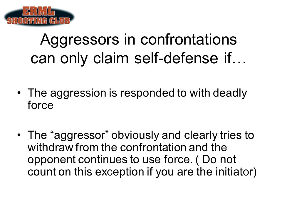 Aggressors in confrontations can only claim self-defense if…