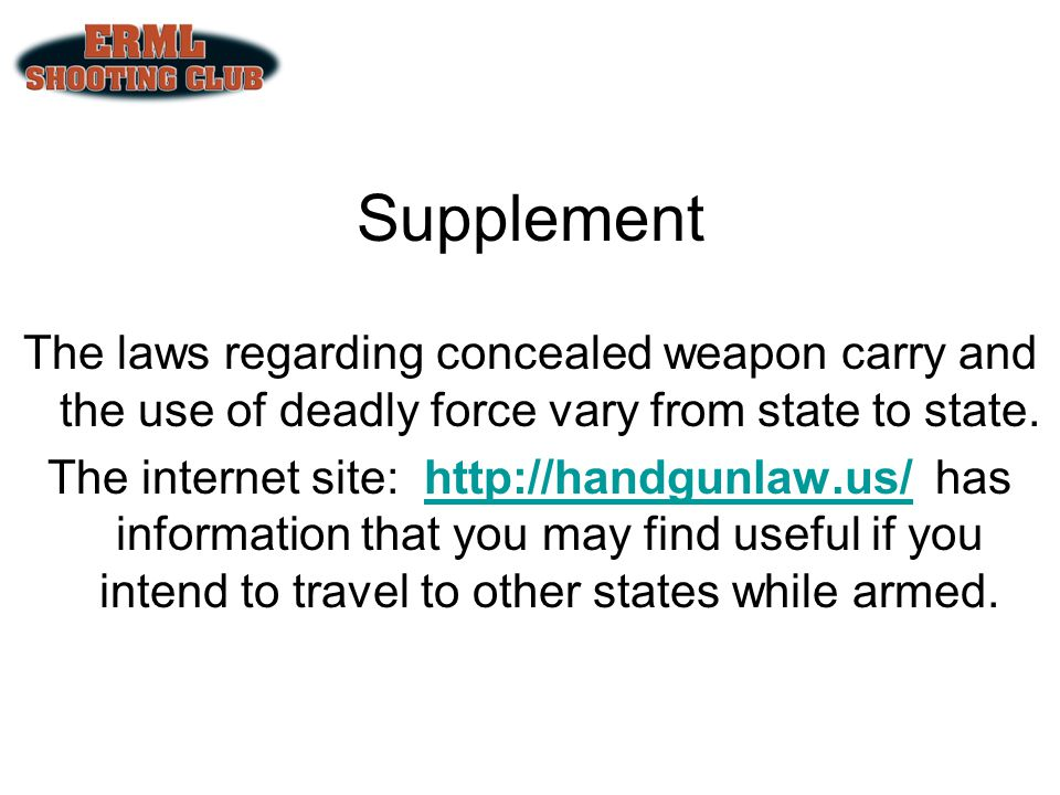 Supplement The laws regarding concealed weapon carry and the use of deadly force vary from state to state.
