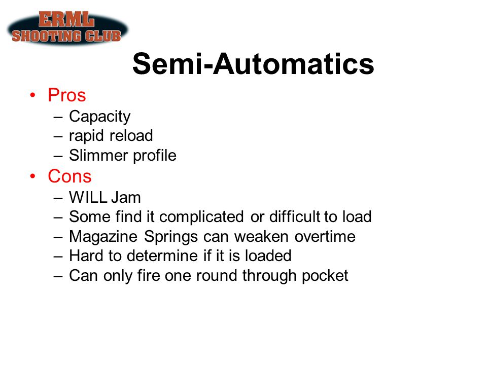 Semi-Automatics Pros Cons Capacity rapid reload Slimmer profile