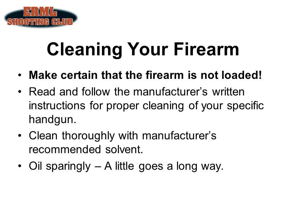 Cleaning Your Firearm Make certain that the firearm is not loaded!