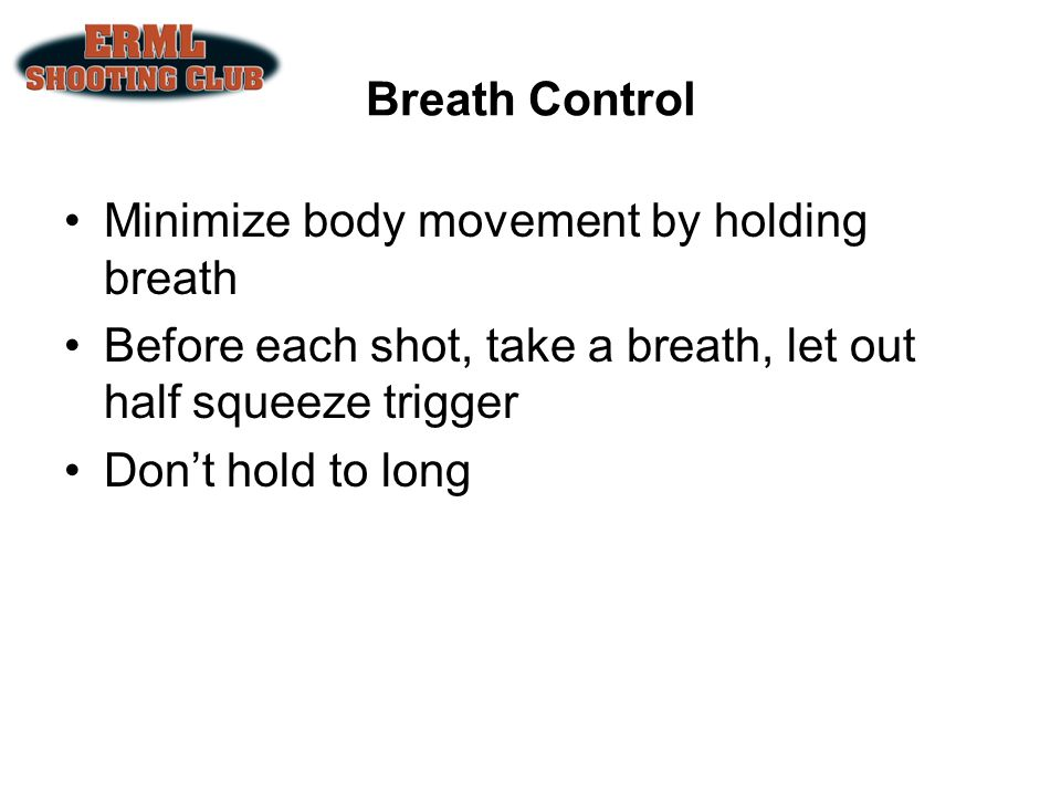 Minimize body movement by holding breath