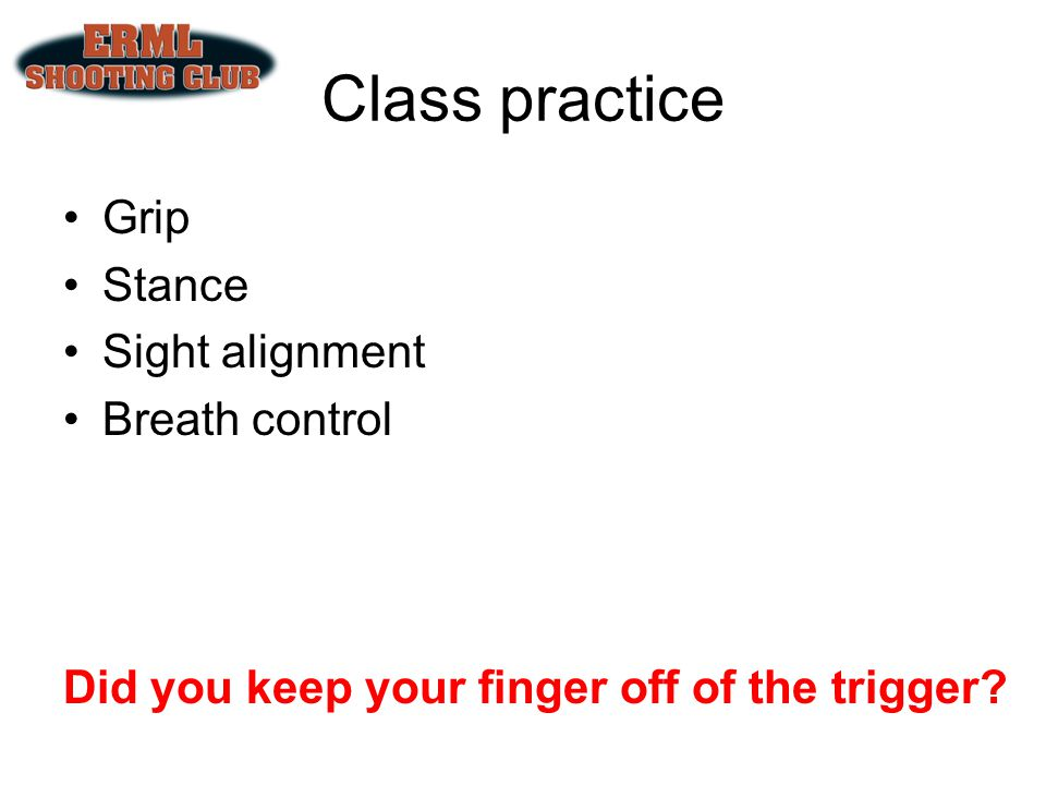 Class practice Grip Stance Sight alignment Breath control