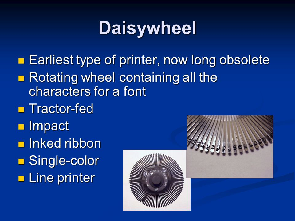 Daisywheel Earliest type of printer, now long obsolete