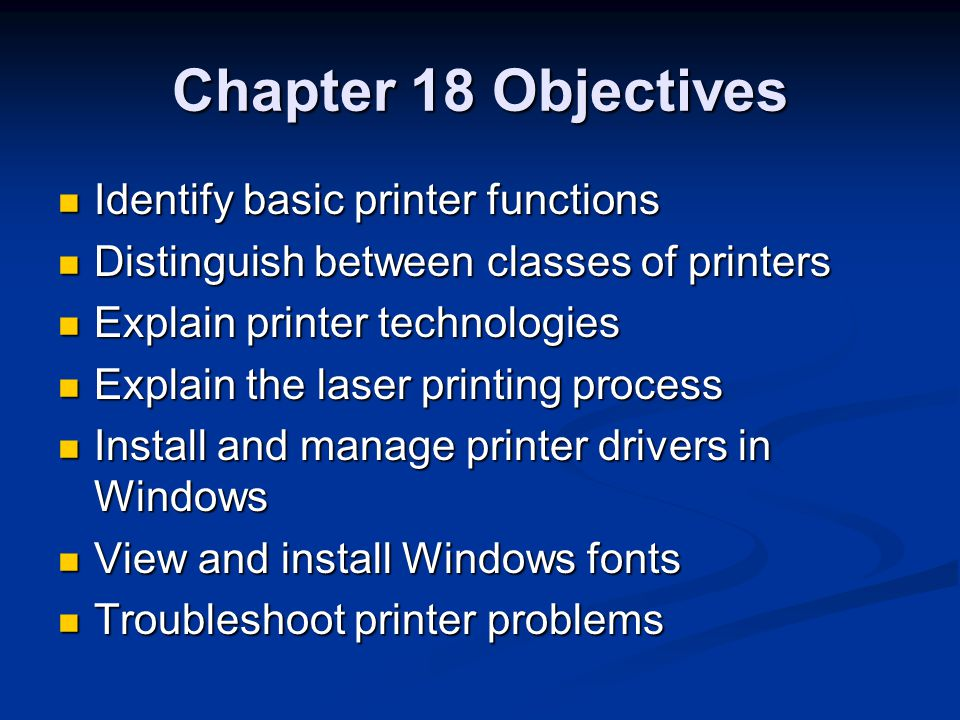 Chapter 18 Objectives Identify basic printer functions