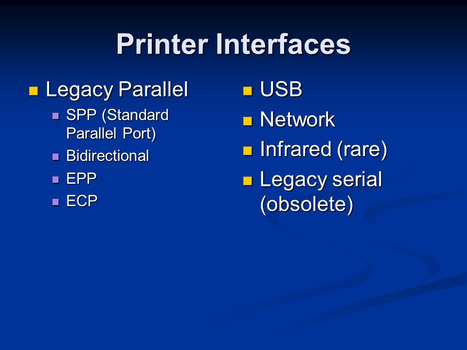 Printer Interfaces Legacy Parallel USB Network Infrared (rare)
