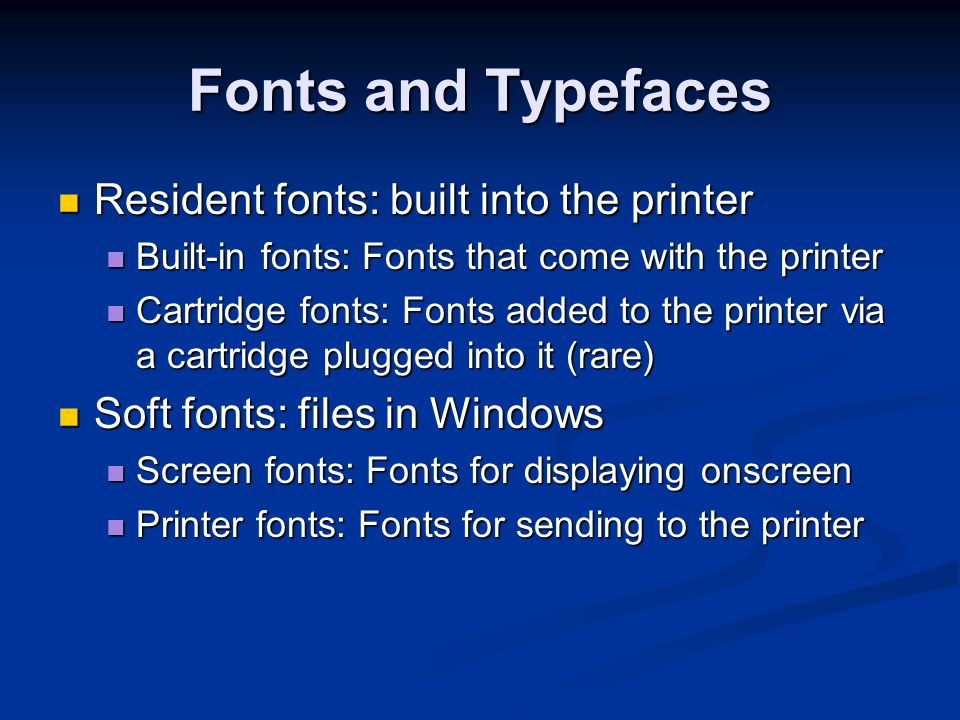 Fonts and Typefaces Resident fonts: built into the printer