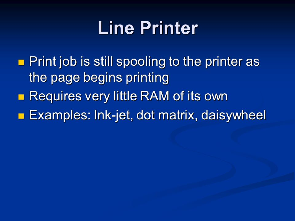Line Printer Print job is still spooling to the printer as the page begins printing. Requires very little RAM of its own.