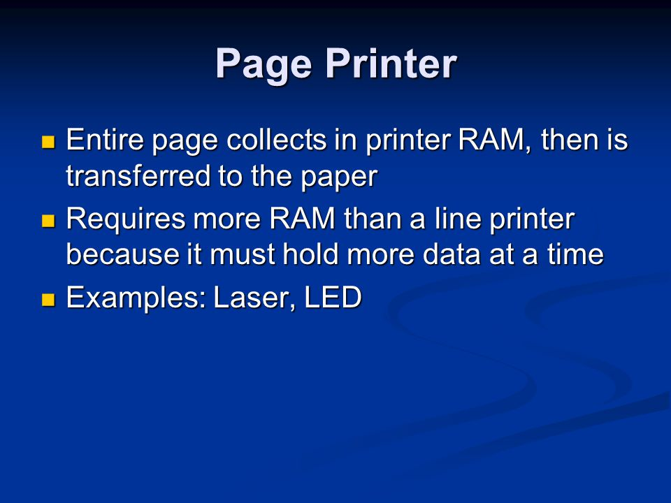 Page Printer Entire page collects in printer RAM, then is transferred to the paper.