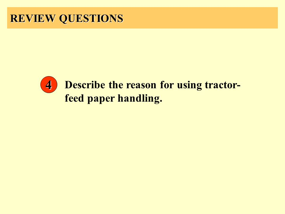 REVIEW QUESTIONS 4 Describe the reason for using tractor-feed paper handling.