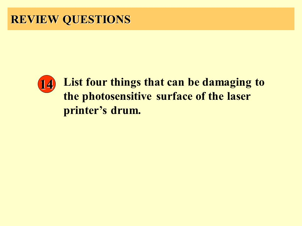 REVIEW QUESTIONS List four things that can be damaging to the photosensitive surface of the laser printer's drum.