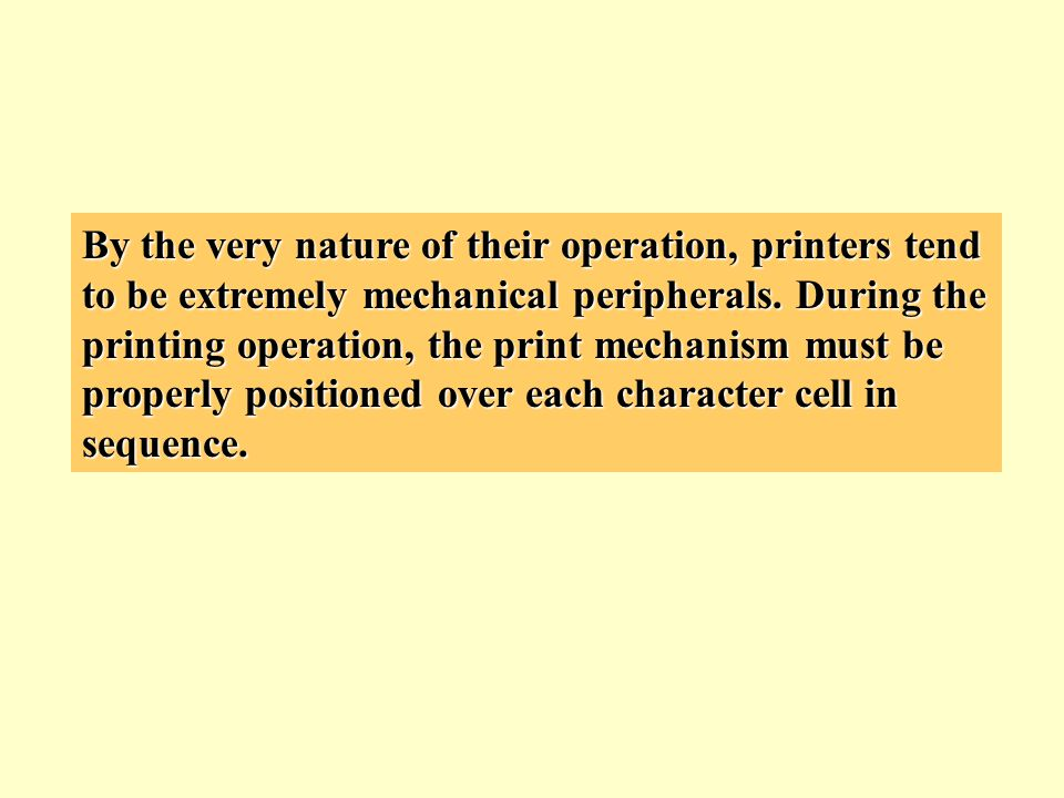 By the very nature of their operation, printers tend to be extremely mechanical peripherals.