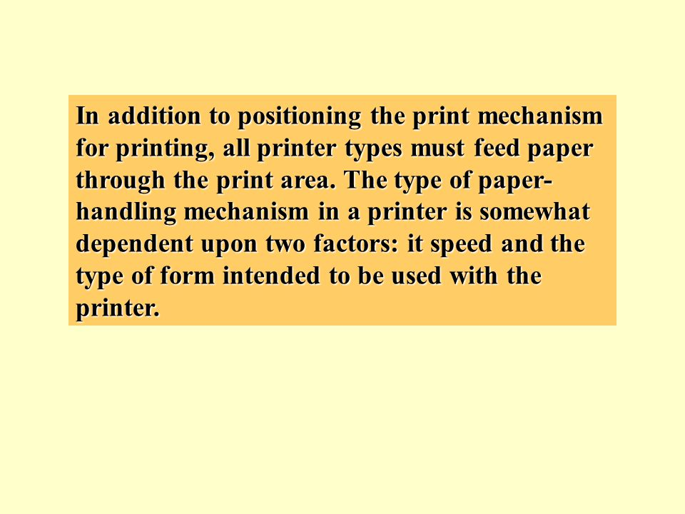 In addition to positioning the print mechanism for printing, all printer types must feed paper through the print area.