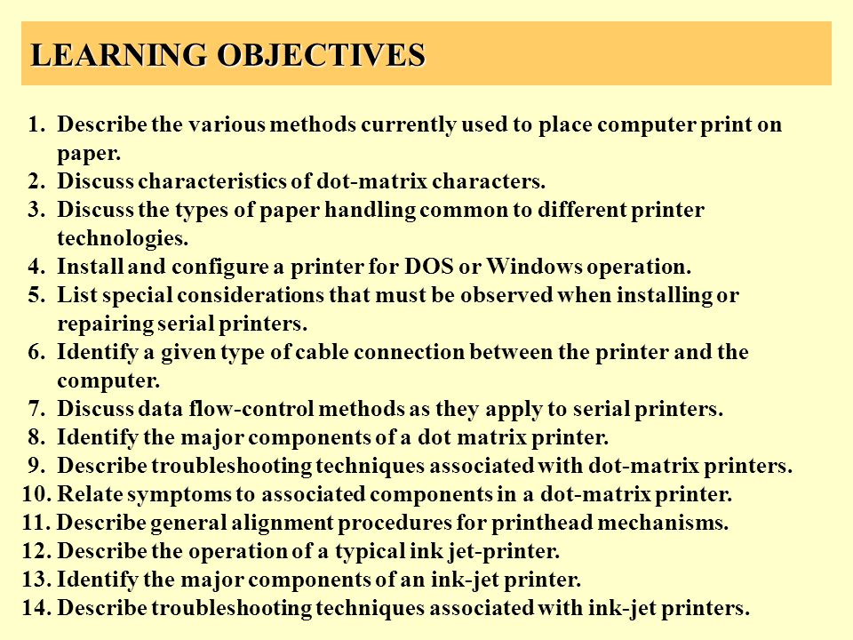 LEARNING OBJECTIVES 1. Describe the various methods currently used to place computer print on. paper.