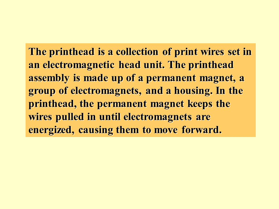 The printhead is a collection of print wires set in an electromagnetic head unit.