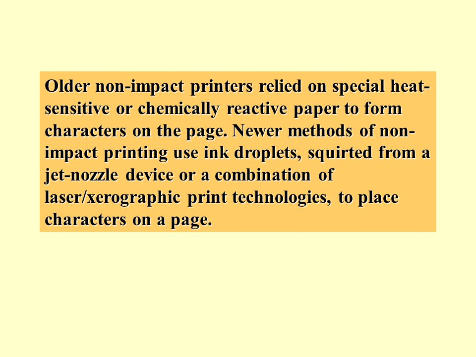 Older non-impact printers relied on special heat-sensitive or chemically reactive paper to form characters on the page.