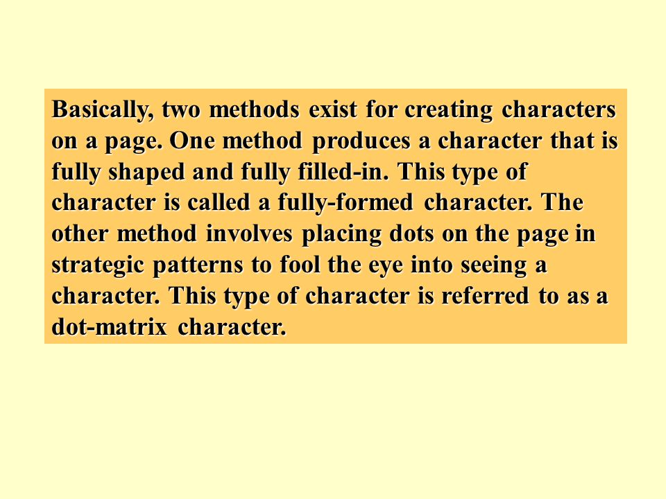 Basically, two methods exist for creating characters on a page