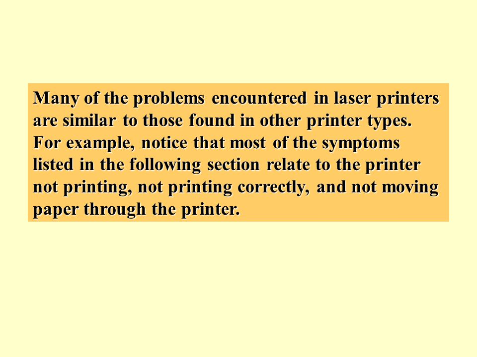 Many of the problems encountered in laser printers are similar to those found in other printer types.