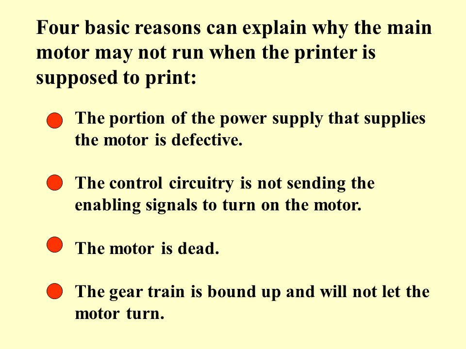 Four basic reasons can explain why the main motor may not run when the printer is supposed to print: